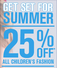 Get Set For Summer With 25% Off All Children's Fashion!